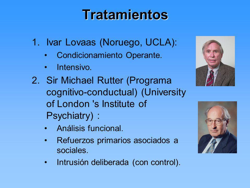 Tratamientos 1.Ivar Lovaas (Noruego, UCLA): Condicionamiento Operante. Intensivo. 2.Sir Michael Rutter (Programa cognitivo-conductual) (University of