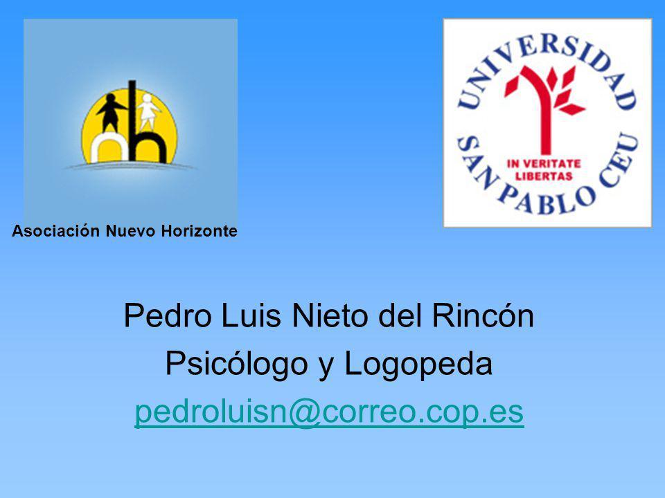 Pedro Luis Nieto del Rincón Psicólogo y Logopeda pedroluisn@correo.cop.es Asociación Nuevo Horizonte