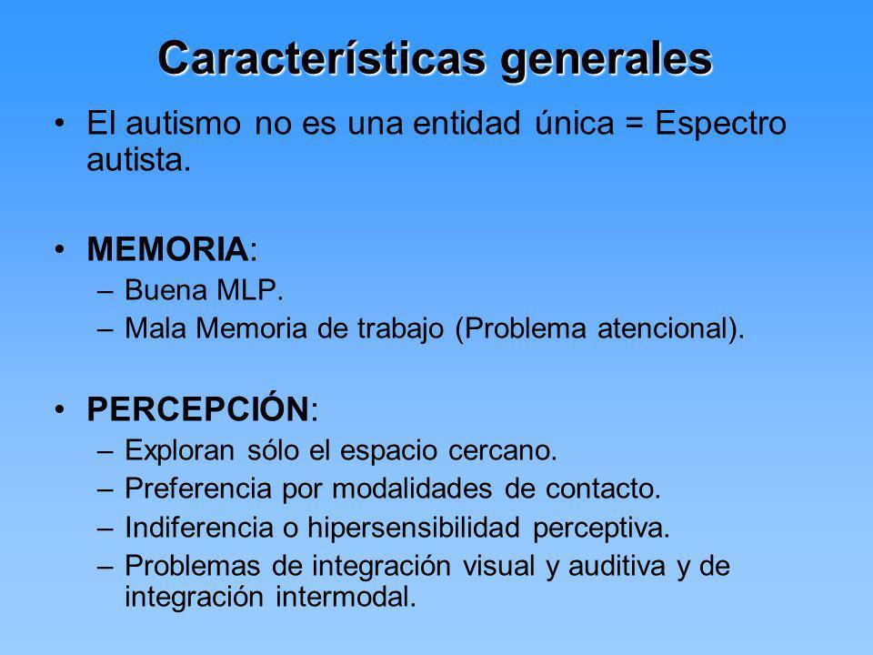 Características generales El autismo no es una entidad única = Espectro autista. MEMORIA: –Buena MLP. –Mala Memoria de trabajo (Problema atencional).