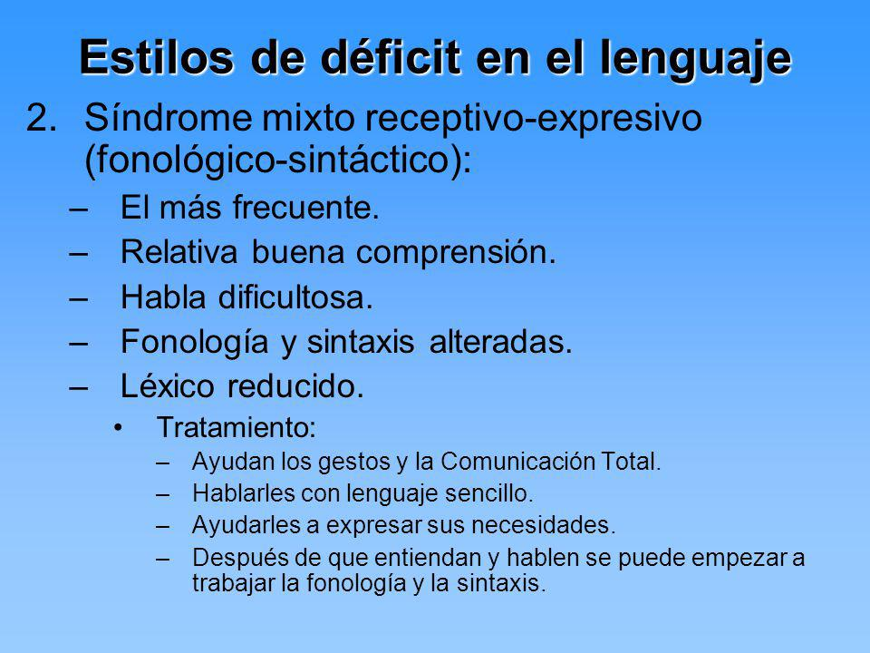 Estilos de déficit en el lenguaje 2.Síndrome mixto receptivo-expresivo (fonológico-sintáctico): –El más frecuente. –Relativa buena comprensión. –Habla