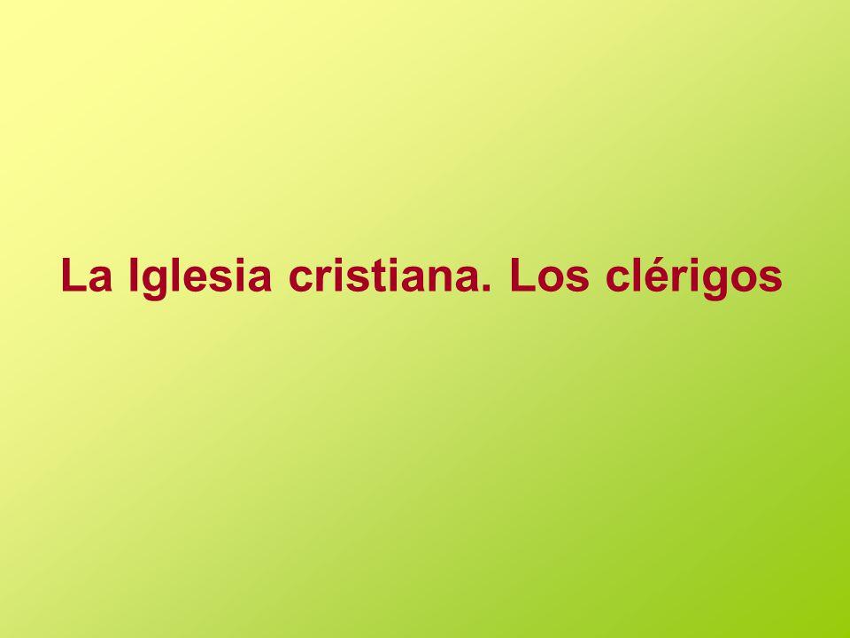 La Iglesia cristiana. Los clérigos