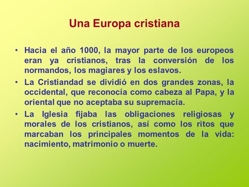 Una Europa cristiana Hacia el año 1000, la mayor parte de los europeos eran ya cristianos, tras la conversión de los normandos, los magiares y los esl