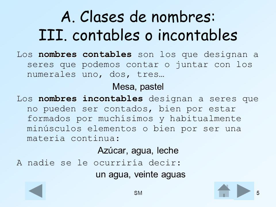 SM5 A. Clases de nombres: III. contables o incontables nombres contables Los nombres contables son los que designan a seres que podemos contar o junta