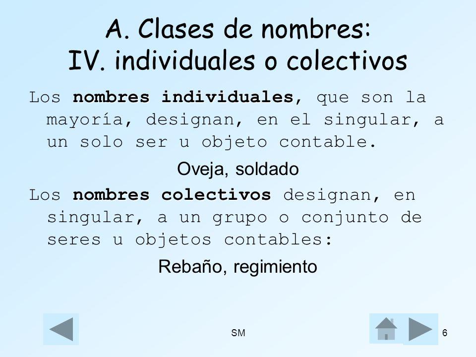 SM6 A. Clases de nombres: IV. individuales o colectivos nombres individuales Los nombres individuales, que son la mayoría, designan, en el singular, a