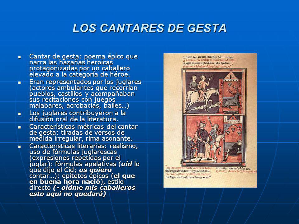 LOS CANTARES DE GESTA Cantar de gesta: poema épico que narra las hazañas heroicas protagonizadas por un caballero elevado a la categoría de héroe. Can