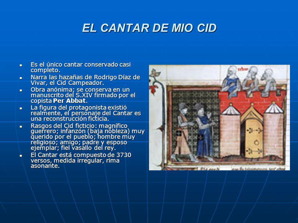 EL CANTAR DE MIO CID Es el único cantar conservado casi completo. Es el único cantar conservado casi completo. Narra las hazañas de Rodrigo Díaz de Vi