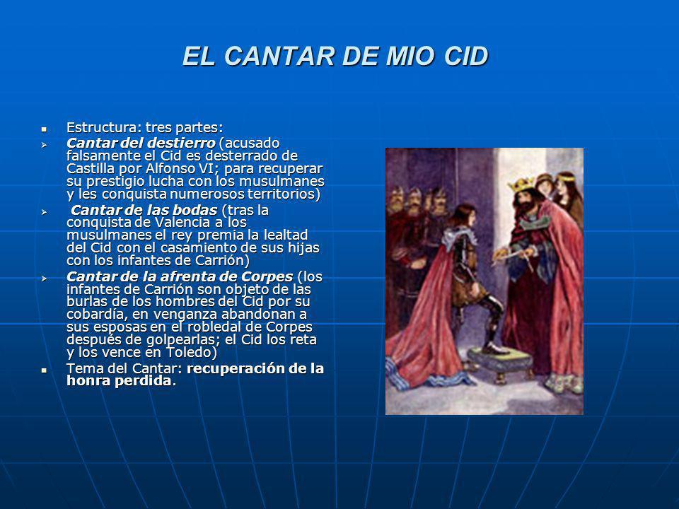 EL CANTAR DE MIO CID Estructura: tres partes: Estructura: tres partes: Cantar del destierro (acusado falsamente el Cid es desterrado de Castilla por A