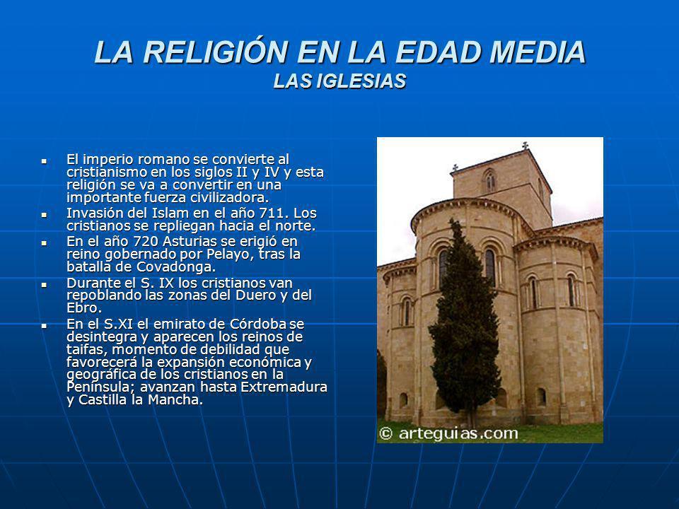 LA RELIGIÓN EN LA EDAD MEDIA LAS IGLESIAS El imperio romano se convierte al cristianismo en los siglos II y IV y esta religión se va a convertir en un