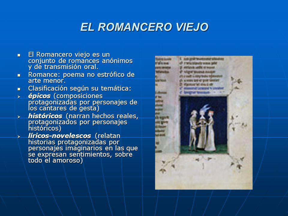 EL ROMANCERO VIEJO El Romancero viejo es un conjunto de romances anónimos y de transmisión oral. El Romancero viejo es un conjunto de romances anónimo