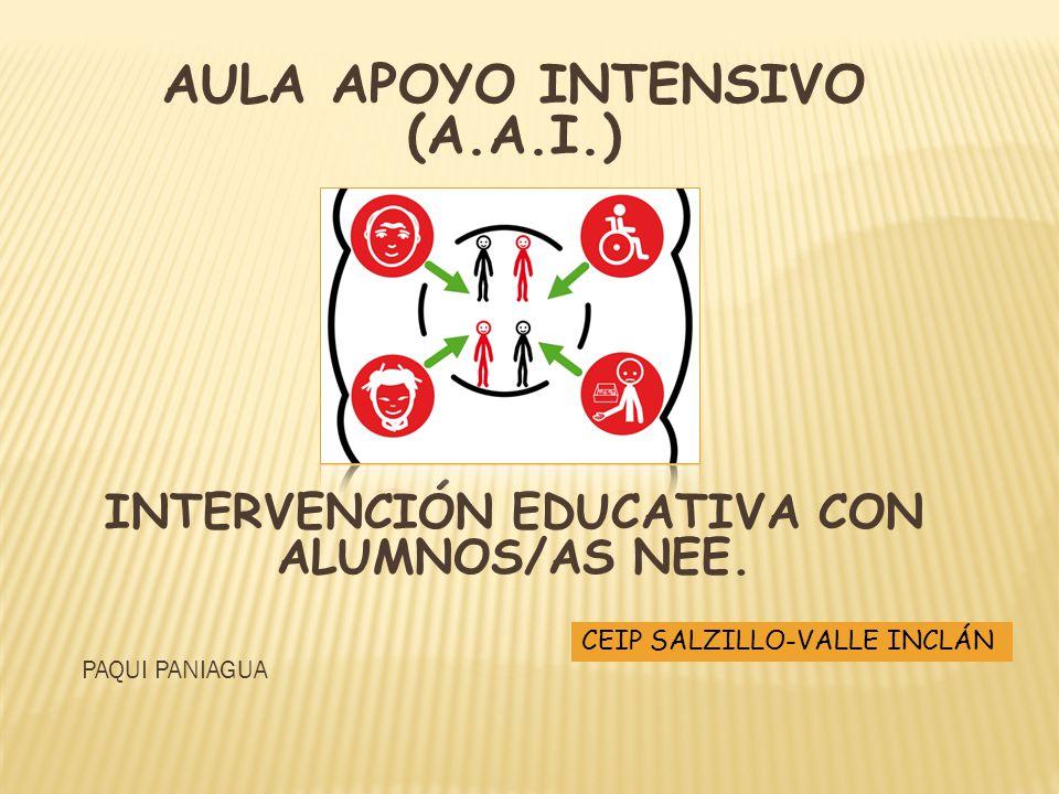 AULA APOYO INTENSIVO (A.A.I.) INTERVENCIÓN EDUCATIVA CON ALUMNOS/AS NEE. CEIP SALZILLO-VALLE INCLÁN PAQUI PANIAGUA
