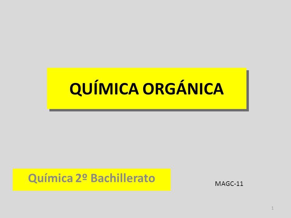 1 QUÍMICA ORGÁNICA Química 2º Bachillerato MAGC-11