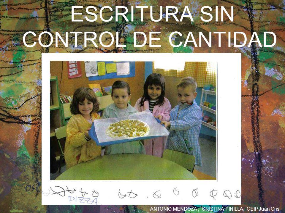 ANTONIO MENDOZA, CRISTINA PINILLA CEIP Juan Gris ESCRITURA SIN CONTROL DE CANTIDAD
