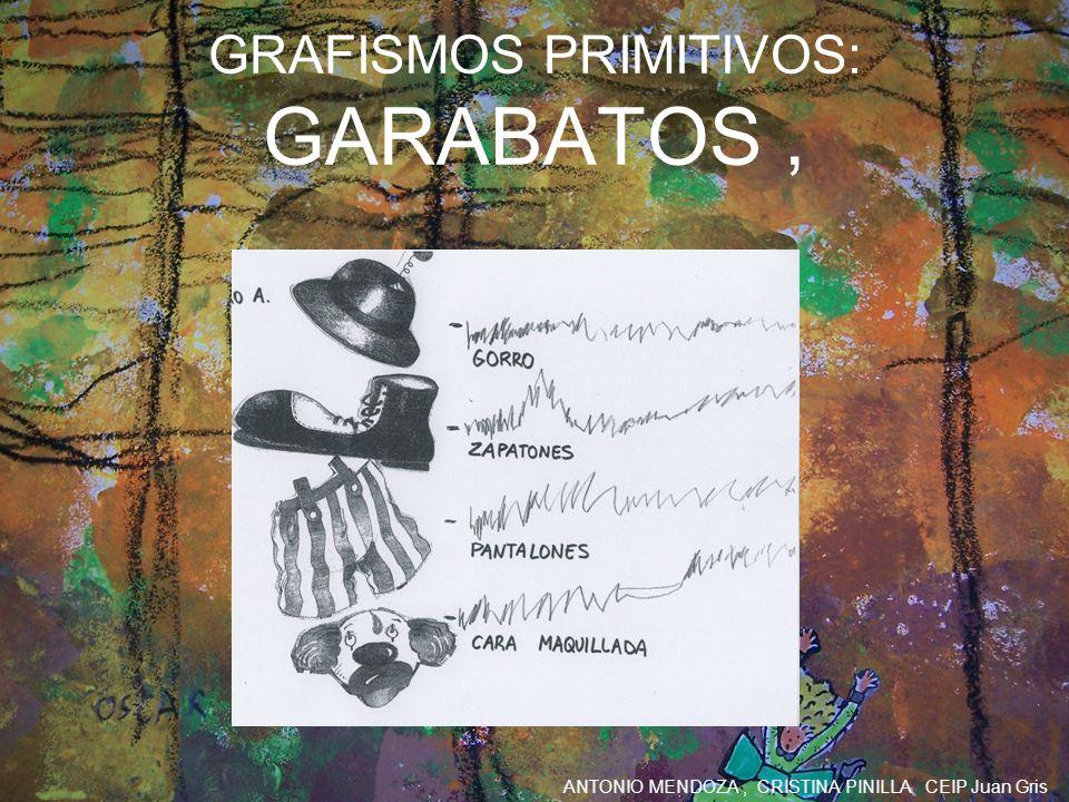 ANTONIO MENDOZA, CRISTINA PINILLA CEIP Juan Gris GRAFISMOS PRIMITIVOS: GARABATOS,