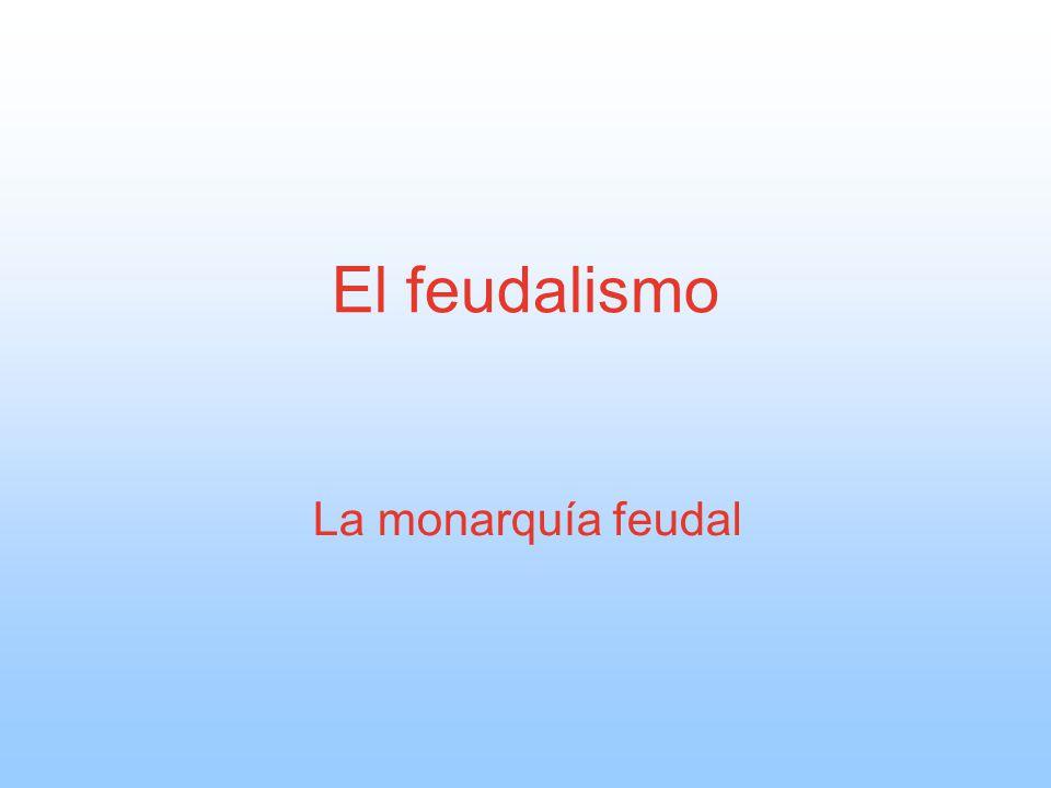 El feudalismo La monarquía feudal