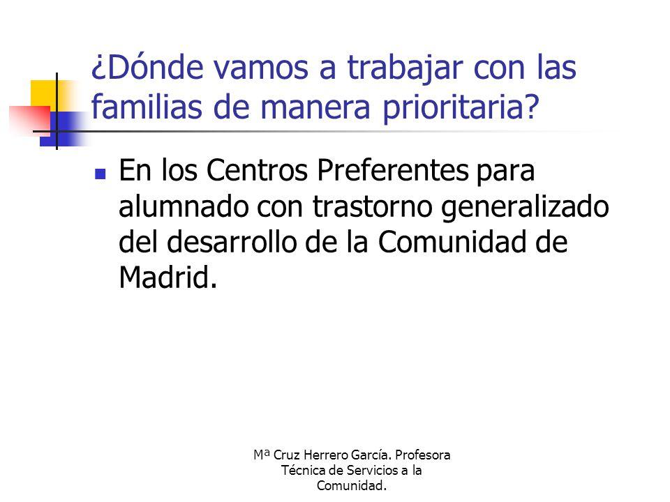 Mª Cruz Herrero García. Profesora Técnica de Servicios a la Comunidad. ¿Dónde vamos a trabajar con las familias de manera prioritaria? En los Centros