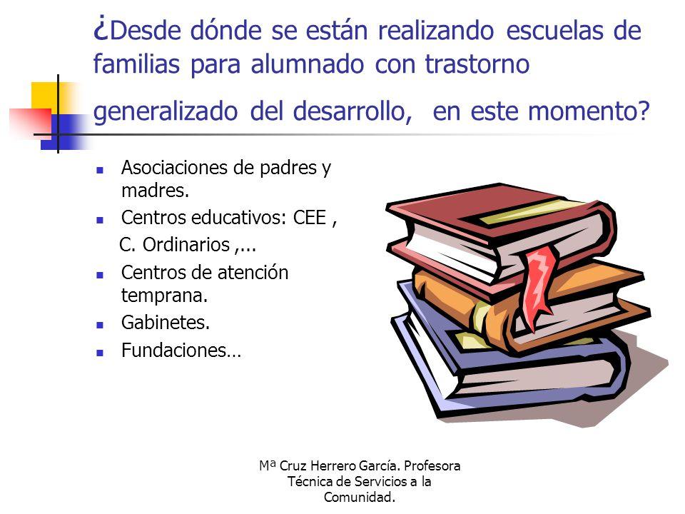 Mª Cruz Herrero García. Profesora Técnica de Servicios a la Comunidad. ¿ Desde dónde se están realizando escuelas de familias para alumnado con trasto