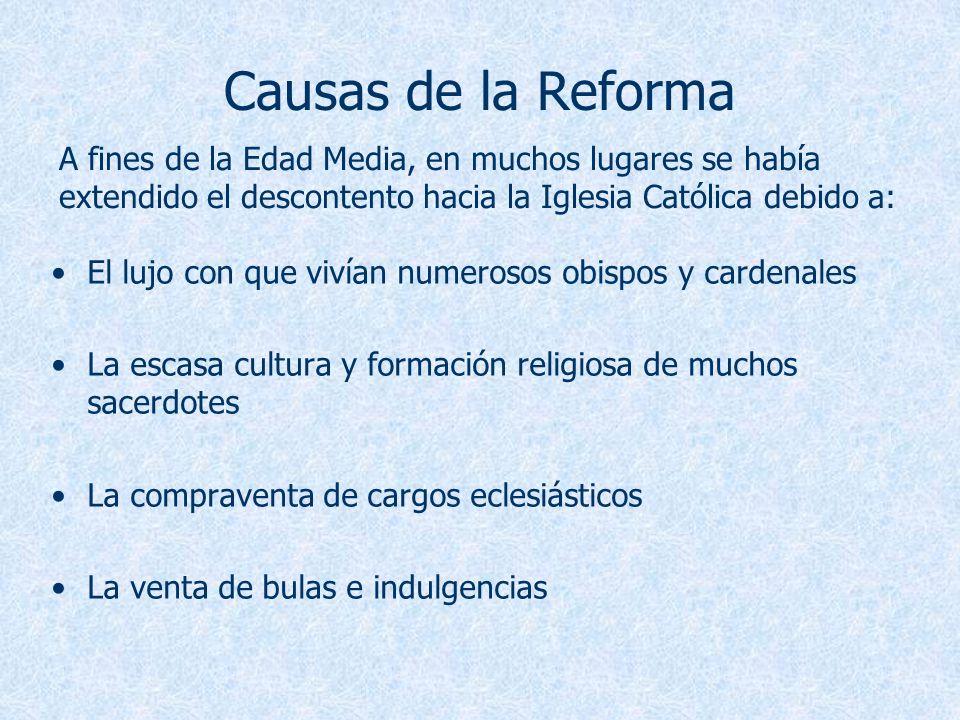 Causas de la Reforma El lujo con que vivían numerosos obispos y cardenales La escasa cultura y formación religiosa de muchos sacerdotes La compraventa