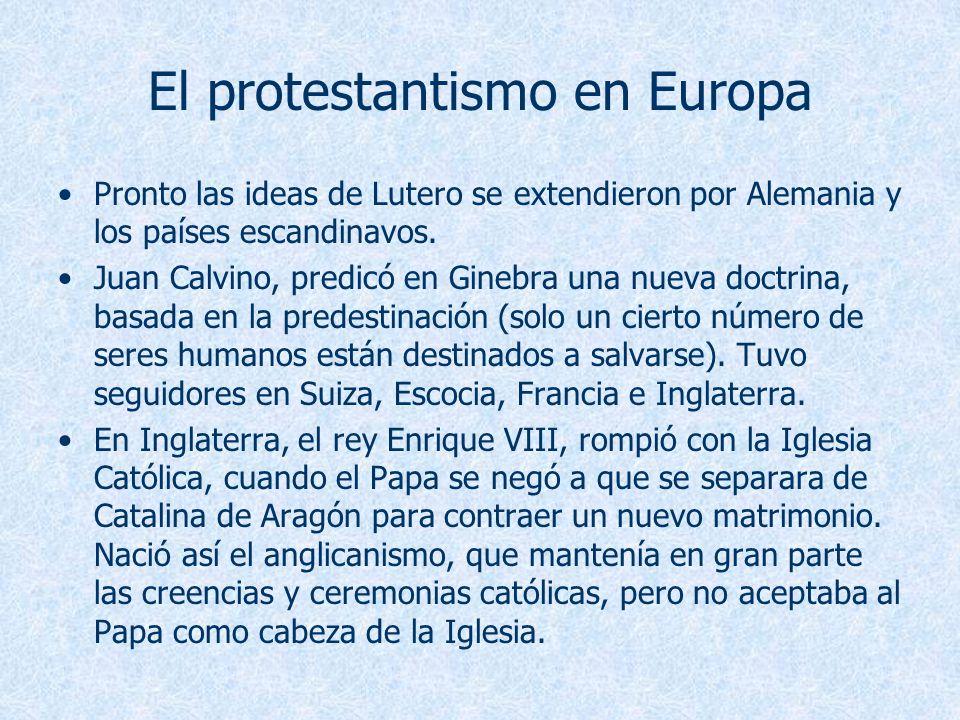 El protestantismo en Europa Pronto las ideas de Lutero se extendieron por Alemania y los países escandinavos. Juan Calvino, predicó en Ginebra una nue