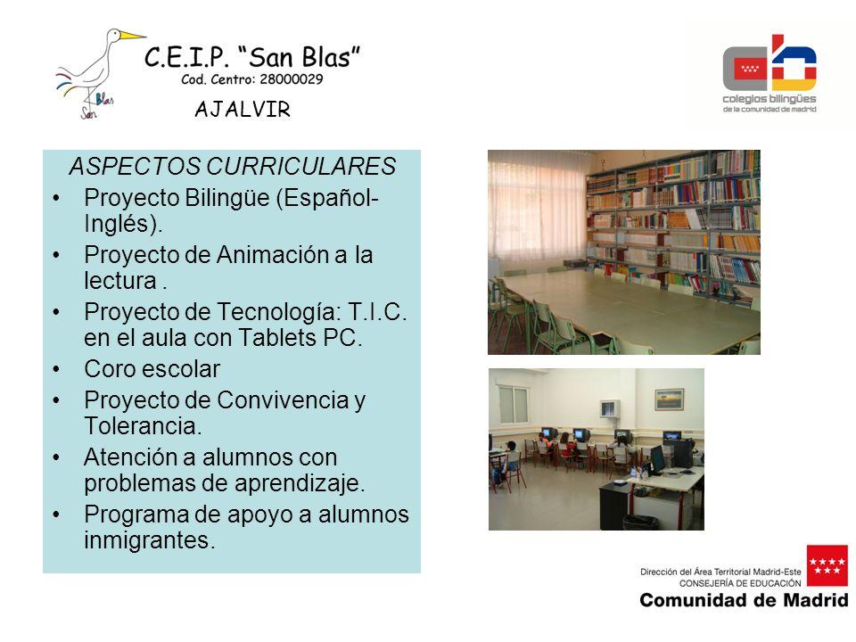 ASPECTOS CURRICULARES Proyecto Bilingüe (Español- Inglés). Proyecto de Animación a la lectura. Proyecto de Tecnología: T.I.C. en el aula con Tablets P