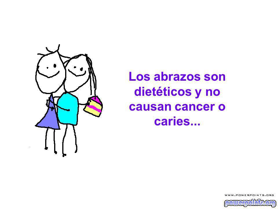 Los abrazos son dietéticos y no causan cancer o caries...