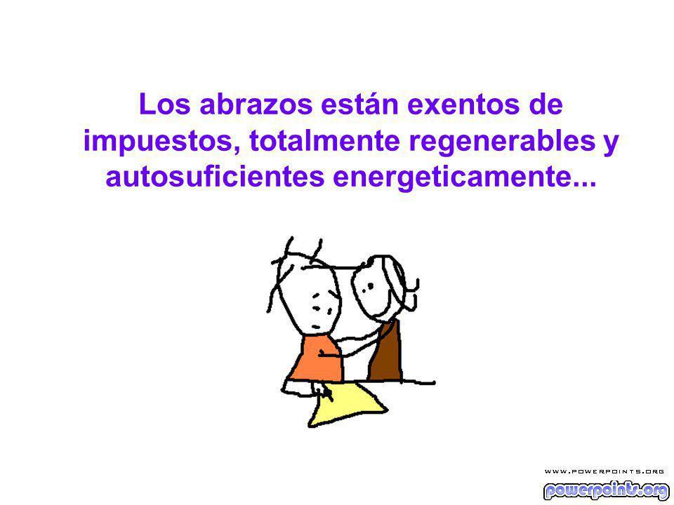 Los abrazos están exentos de impuestos, totalmente regenerables y autosuficientes energeticamente...