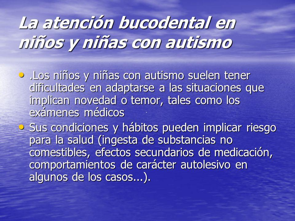 La atención bucodental en niños y niñas con autismo.Los niños y niñas con autismo suelen tener dificultades en adaptarse a las situaciones que implica