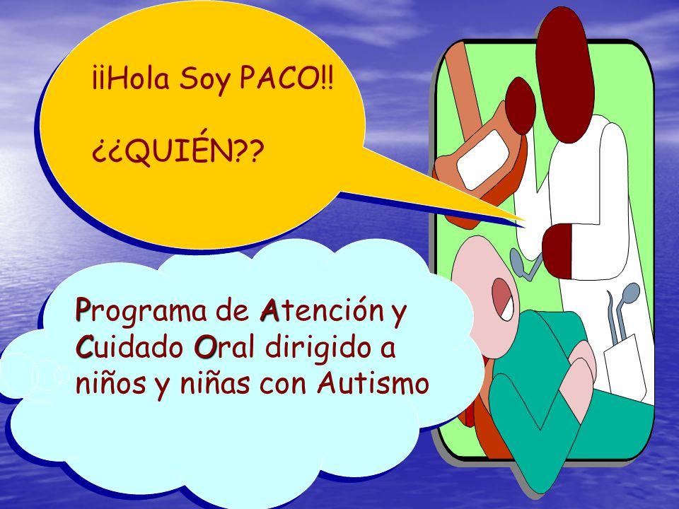 ¡¡Hola Soy PACO!! ¿¿QUIÉN?? PA Programa de Atención y CO Cuidado Oral dirigido a niños y niñas con Autismo