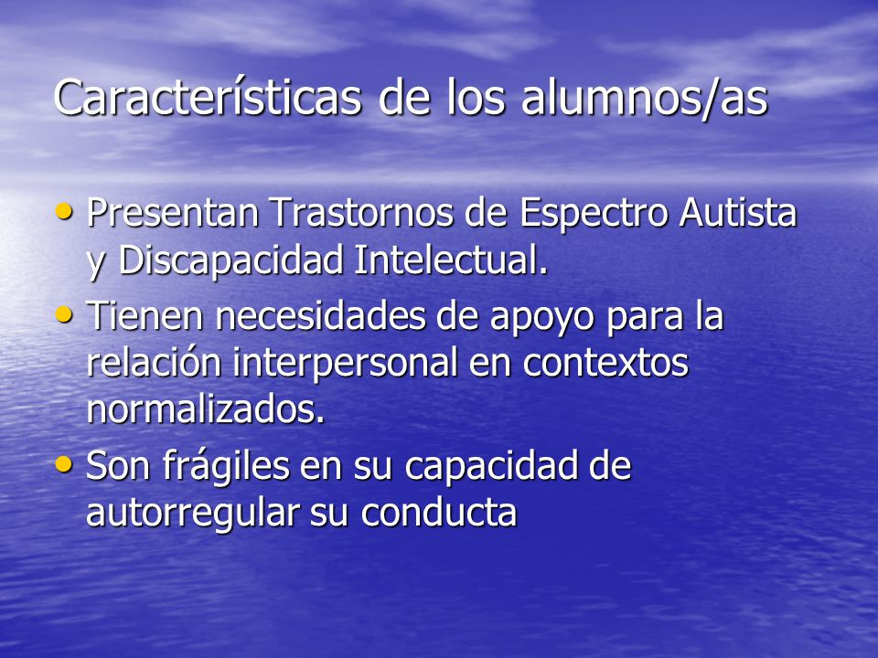 Características de los alumnos/as Presentan Trastornos de Espectro Autista y Discapacidad Intelectual. Presentan Trastornos de Espectro Autista y Disc