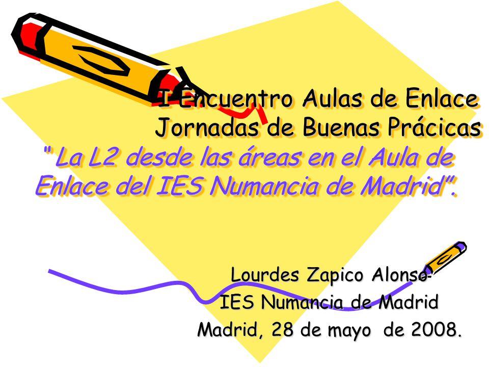I Encuentro Aulas de Enlace Jornadas de Buenas Prácicas La L2 desde las áreas en el Aula de Enlace del IES Numancia de Madrid.