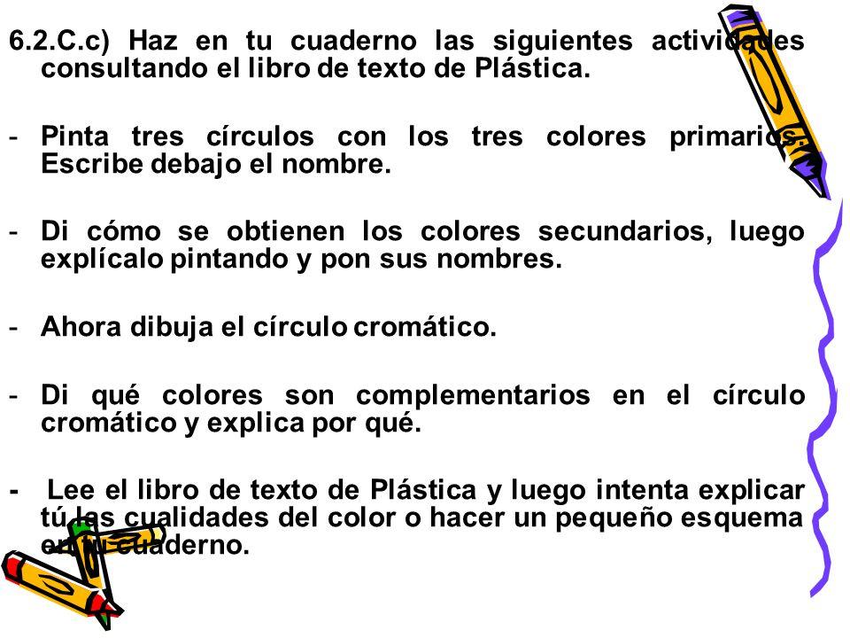 6.2.C.c) Haz en tu cuaderno las siguientes actividades consultando el libro de texto de Plástica.