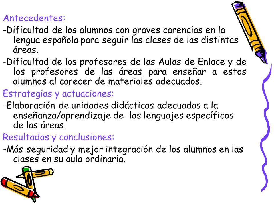 Antecedentes: -Dificultad de los alumnos con graves carencias en la lengua española para seguir las clases de las distintas áreas.