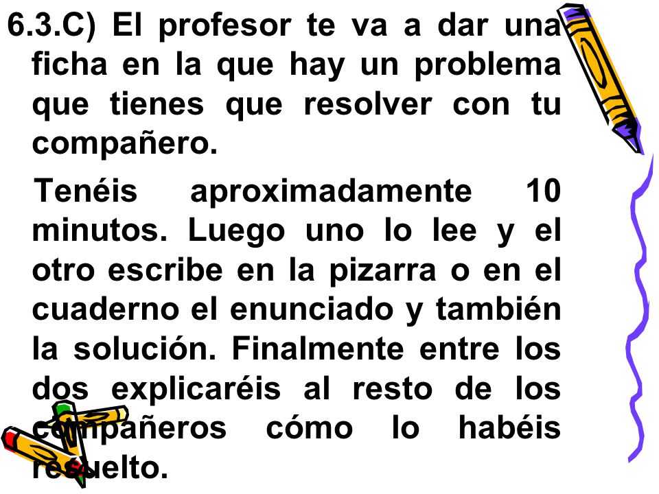 6.3.C) El profesor te va a dar una ficha en la que hay un problema que tienes que resolver con tu compañero.