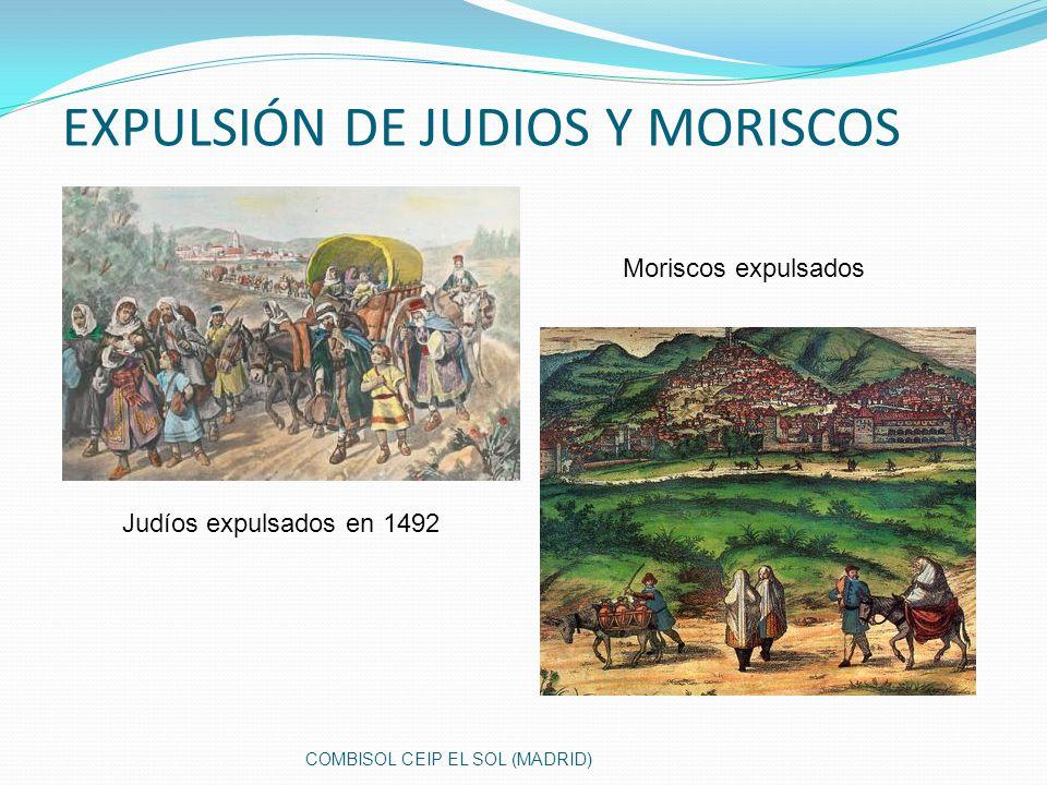 EXPULSIÓN DE JUDIOS Y MORISCOS Judíos expulsados en 1492 Moriscos expulsados COMBISOL CEIP EL SOL (MADRID)