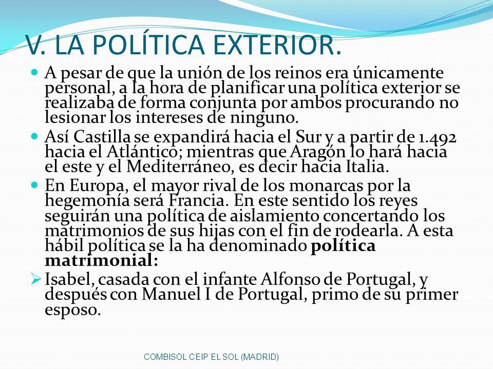 V. LA POLÍTICA EXTERIOR. A pesar de que la unión de los reinos era únicamente personal, a la hora de planificar una política exterior se realizaba de