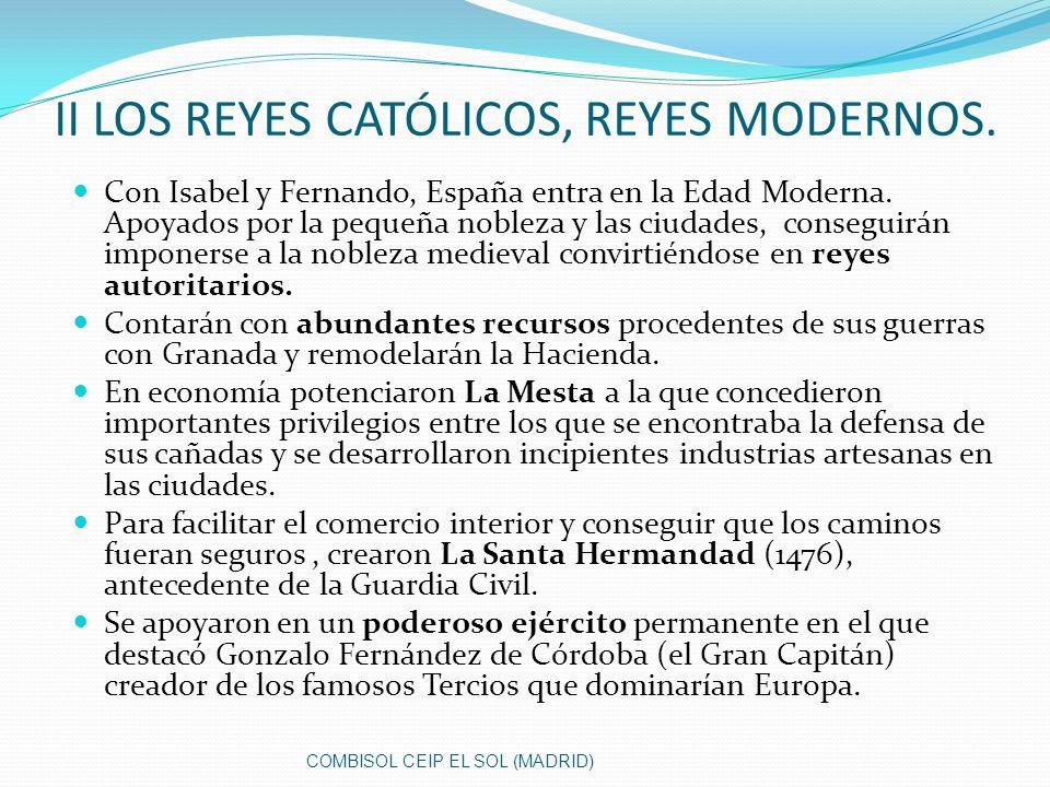 II LOS REYES CATÓLICOS, REYES MODERNOS. Con Isabel y Fernando, España entra en la Edad Moderna. Apoyados por la pequeña nobleza y las ciudades, conseg