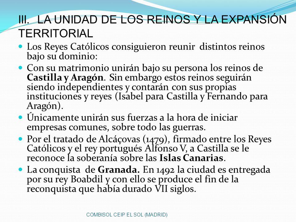 Los Reyes Católicos consiguieron reunir distintos reinos bajo su dominio: Con su matrimonio unirán bajo su persona los reinos de Castilla y Aragón. Si