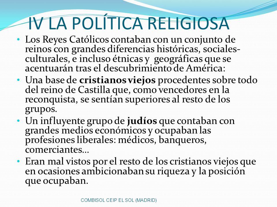 IV LA POLÍTICA RELIGIOSA Los Reyes Católicos contaban con un conjunto de reinos con grandes diferencias históricas, sociales- culturales, e incluso ét