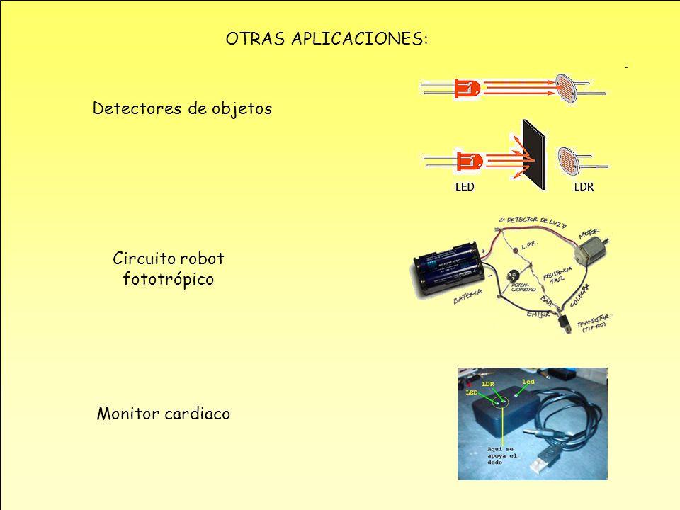 OTRAS APLICACIONES: Detectores de objetos Circuito robot fototrópico Monitor cardiaco