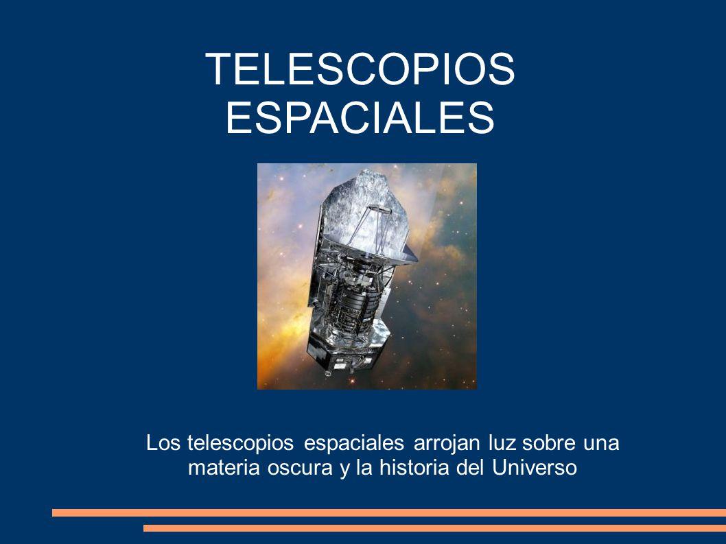 TELESCOPIOS ESPACIALES Los telescopios espaciales arrojan luz sobre una materia oscura y la historia del Universo