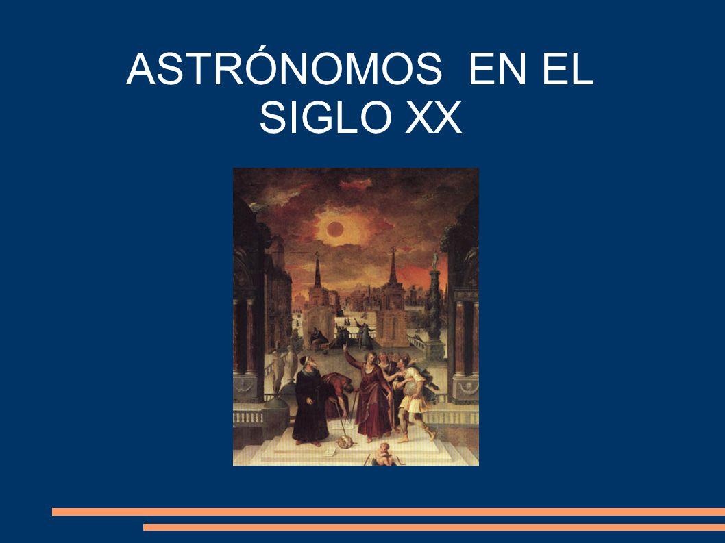 ASTRÓNOMOS EN EL SIGLO XX