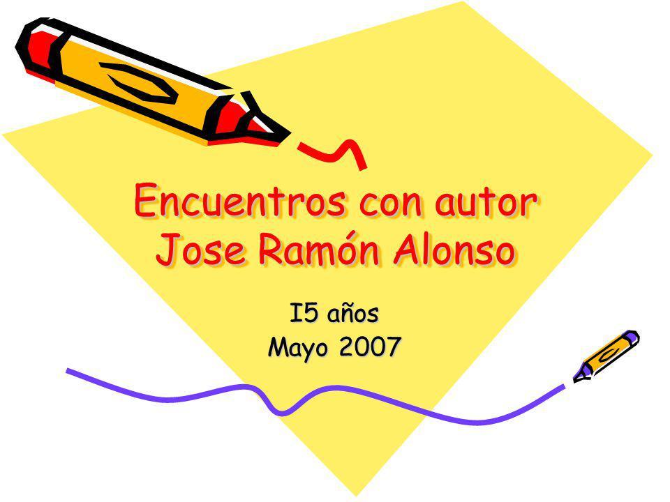 Encuentros con autor Jose Ramón Alonso I5 años Mayo 2007