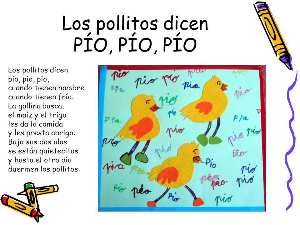 Los pollitos dicen PÍO, PÍO, PÍO Los pollitos dicen pío, pío, pío, cuando tienen hambre cuando tienen frío.