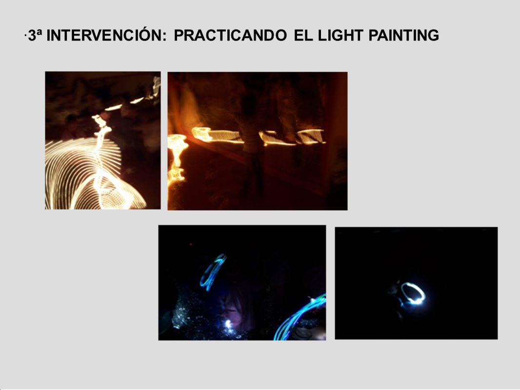 ·3ª INTERVENCIÓN: PRACTICANDO EL LIGHT PAINTING