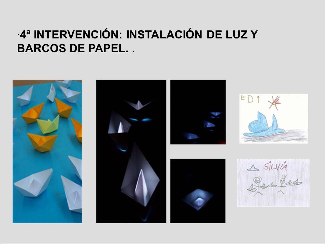 · 4ª INTERVENCIÓN: INSTALACIÓN DE LUZ Y BARCOS DE PAPEL..
