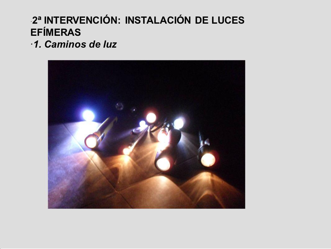 · 2ª INTERVENCIÓN: INSTALACIÓN DE LUCES EFÍMERAS ·1. Caminos de luz