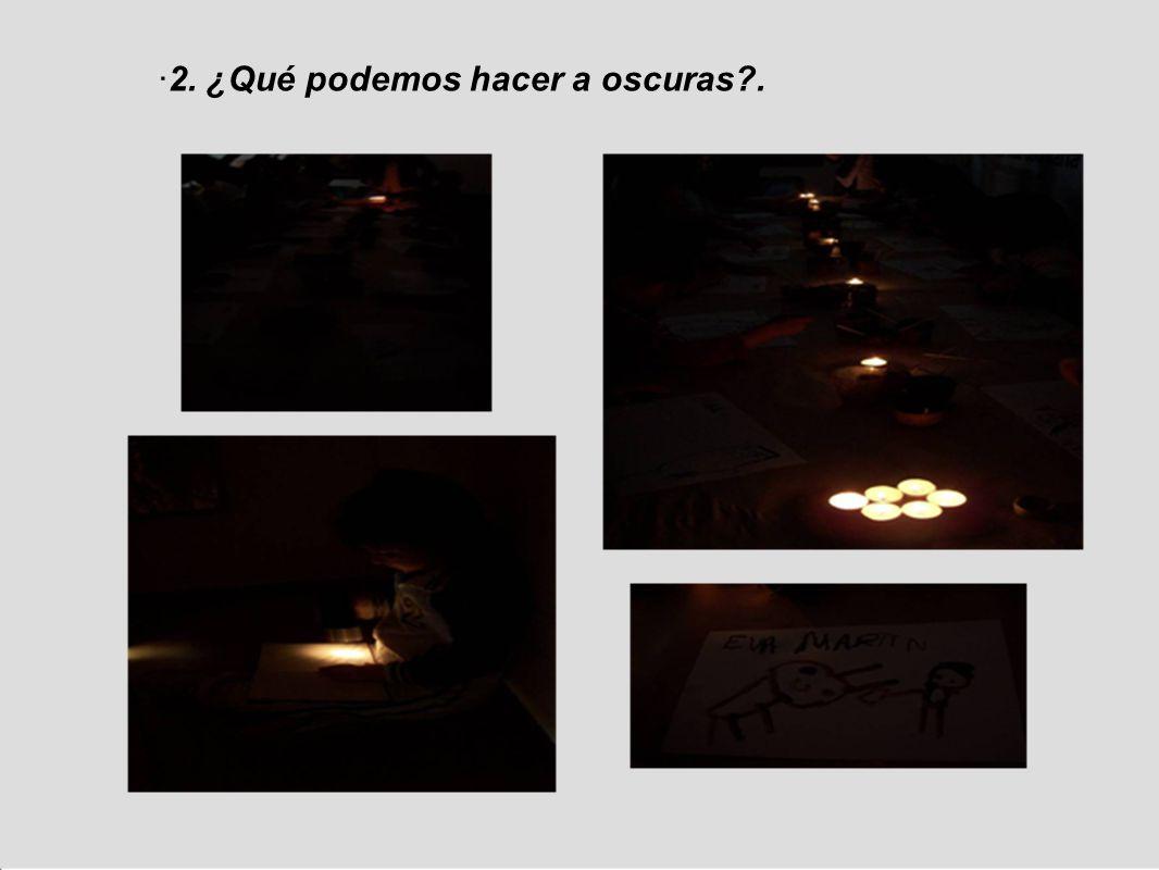 ·2. ¿Qué podemos hacer a oscuras?.