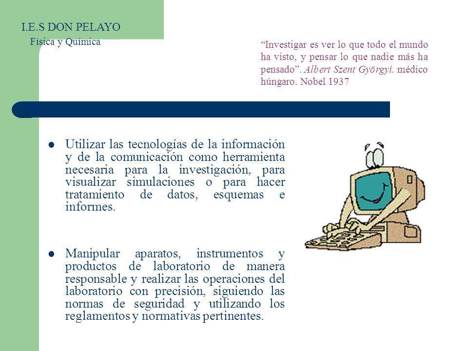 Utilizar las tecnologías de la información y de la comunicación como herramienta necesaria para la investigación, para visualizar simulaciones o para
