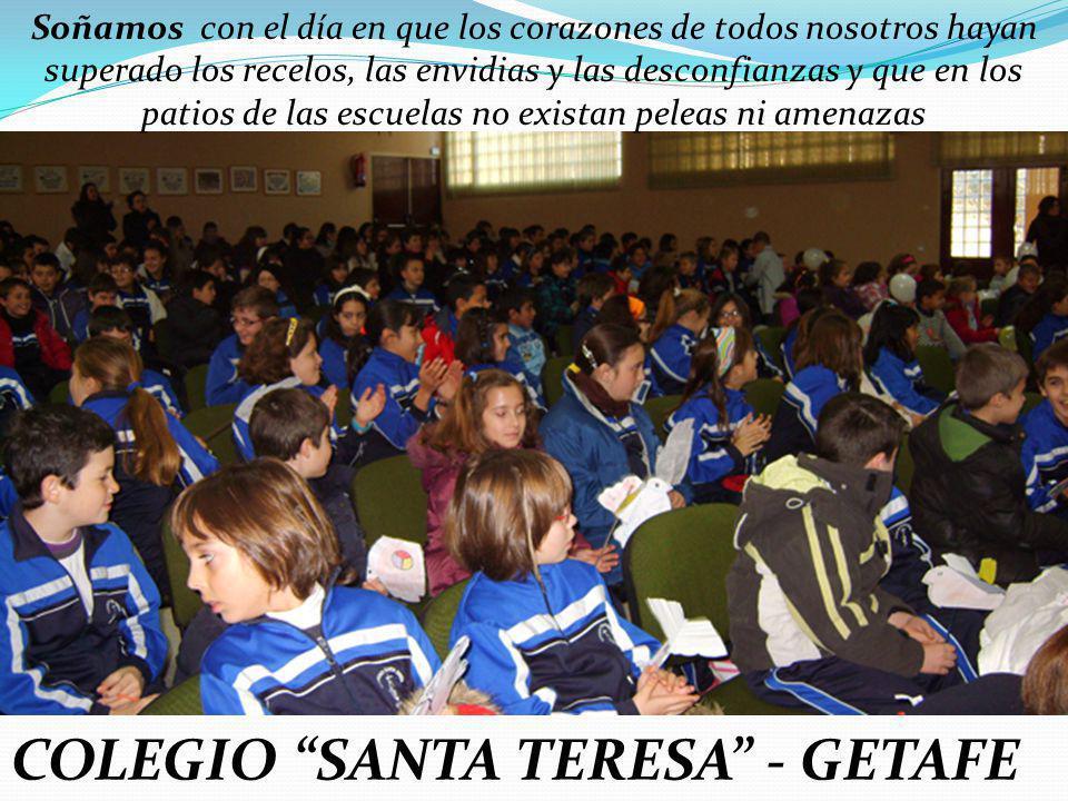 COLEGIO SANTA TERESA - GETAFE Soñamos con el día en que los corazones de todos nosotros hayan superado los recelos, las envidias y las desconfianzas y