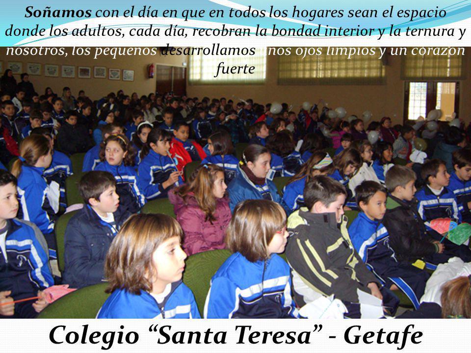 Colegio Santa Teresa - Getafe Soñamos con el día en que en todos los hogares sean el espacio donde los adultos, cada día, recobran la bondad interior y la ternura y nosotros, los pequeños desarrollamos unos ojos limpios y un corazón fuerte