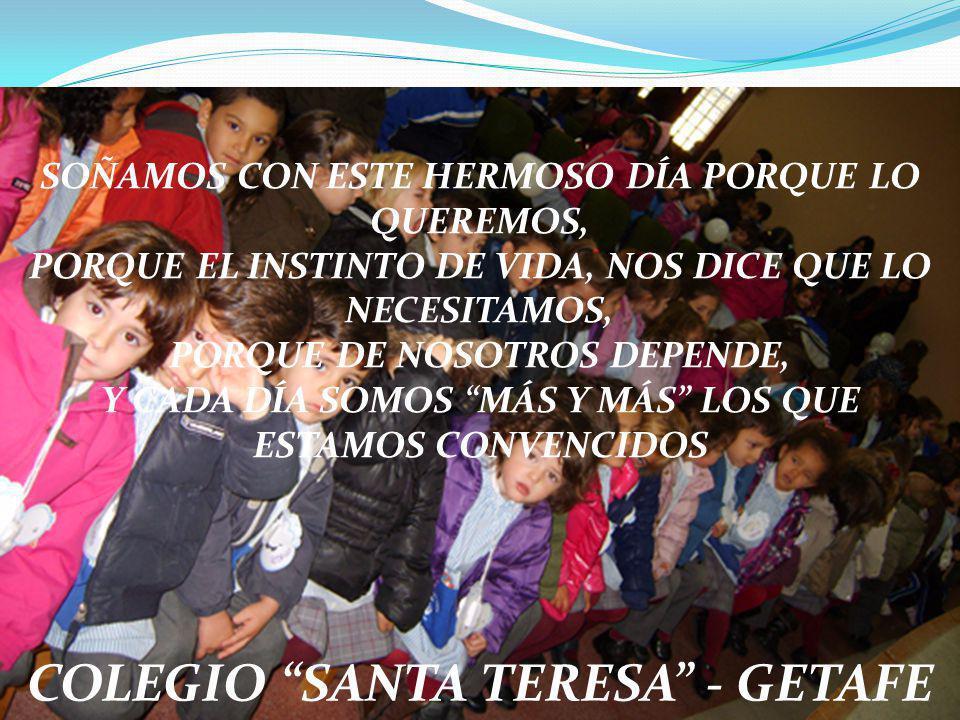 COLEGIO SANTA TERESA - GETAFE SOÑAMOS CON ESTE HERMOSO DÍA PORQUE LO QUEREMOS, PORQUE EL INSTINTO DE VIDA, NOS DICE QUE LO NECESITAMOS, PORQUE DE NOSO